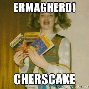 ermagherd cherscake